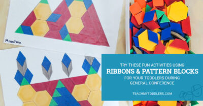 Try these fun activities using ribbons and pattern blocks for your toddlers during general conference